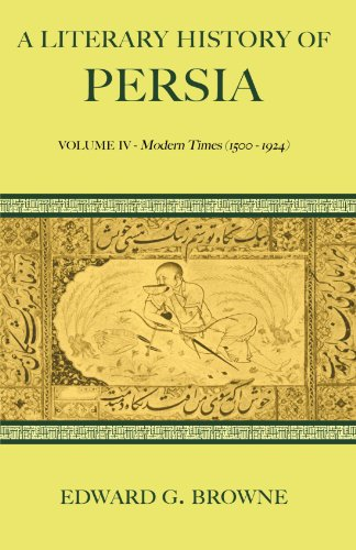 9780521116893: A Literary History of Persia: Volume IV - Modern Times (1500-1924)