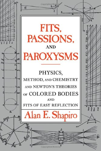 9780521117555: Fits, Passions and Paroxysms: Physics, Method and Chemistry and Newton's Theories of Colored Bodies and Fits of Easy Reflection