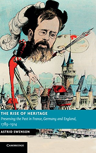 9780521117623: The Rise of Heritage: Preserving the Past in France, Germany and England, 1789–1914