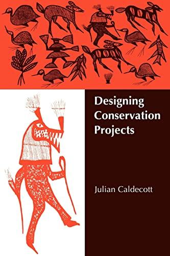 Designing Conservation Projects: JULIAN CALDECOTT , FOREWORD BY DANIEL H. JANZEN