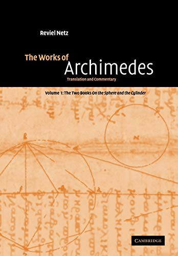 9780521117982: The Works of Archimedes: Volume 1, The Two Books On the Sphere and the Cylinder: Translation and Commentary