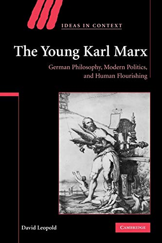 The Young Karl Marx: German Philosophy, Modern Politics, and Human Flourishing (Ideas in Context) (0521118263) by Leopold, David