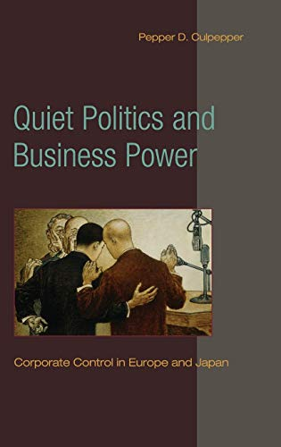 9780521118590: Quiet Politics and Business Power: Corporate Control in Europe and Japan (Cambridge Studies in Comparative Politics)