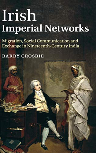 9780521119375: Irish Imperial Networks: Migration, Social Communication and Exchange in Nineteenth-Century India