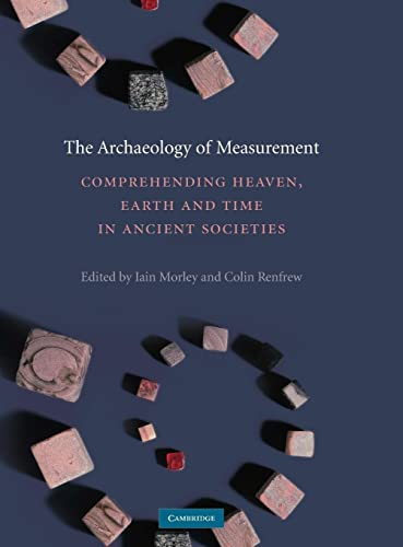 9780521119900: The Archaeology of Measurement: Comprehending Heaven, Earth and Time in Ancient Societies