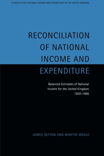 9780521120074: Reconciliation of National Income and Expenditure: Balanced Estimates of National Income for the United Kingdom, 1920-1990 (Studies in the National Income and Expenditure of the UK)