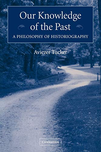 9780521120777: Our Knowledge of the Past: A Philosophy of Historiography