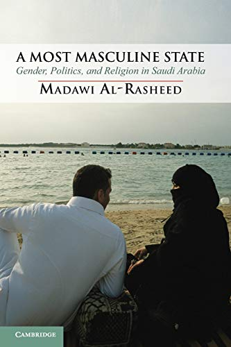 9780521122528: A Most Masculine State: Gender, Politics and Religion in Saudi Arabia (Cambridge Middle East Studies)
