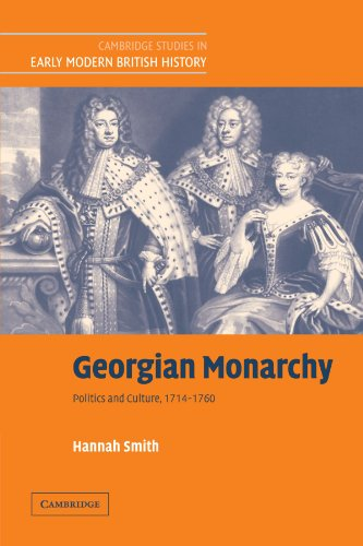 Georgian Monarchy: Politics and Culture, 1714-1760 (Cambridge Studies in Early Modern British History) (0521123917) by Smith, Hannah