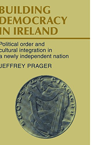 9780521125116: Building Democracy in Ireland: Political Order and Cultural Integration in a Newly Independent Nation