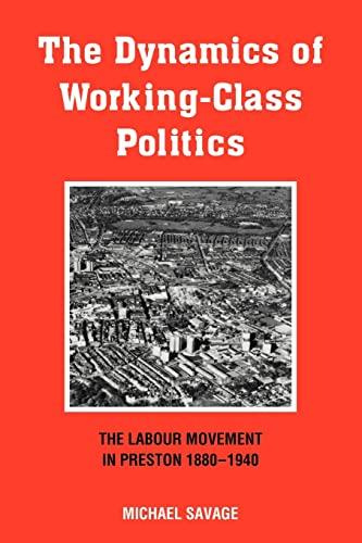 9780521125154: The Dynamics of Working-class Politics: The Labour Movement in Preston, 1880-1940