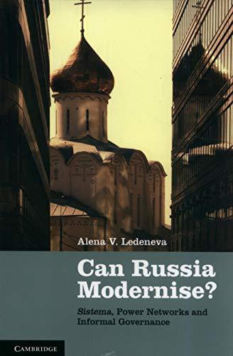 Can Russia Modernise?: Sistema, Power Networks and Informal Governance: Ledeneva, Alena V.