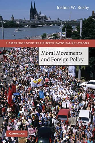 Moral Movements and Foreign Policy Cambridge Studies in International Relations: Joshua W. Busby