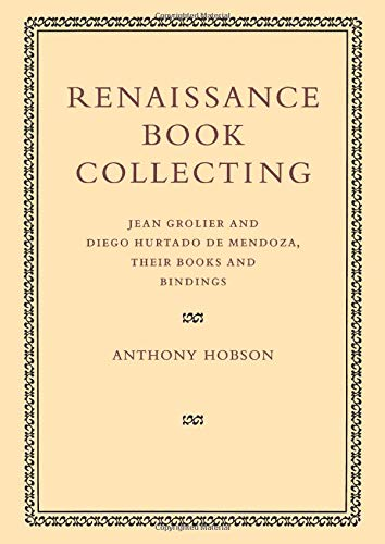 9780521126175: Renaissance Book Collecting: Jean Grolier and Diego Hurtado de Mendoza, their Books and Bindings