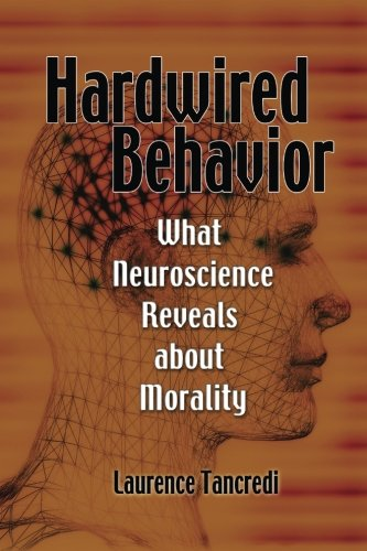 9780521127394: Hardwired Behavior: What Neuroscience Reveals about Morality