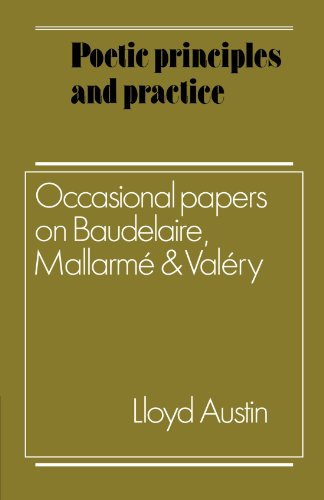 9780521128612: Poetic Principles and Practice: Occasional Papers on Baudelaire, Mallarmé and Valéry
