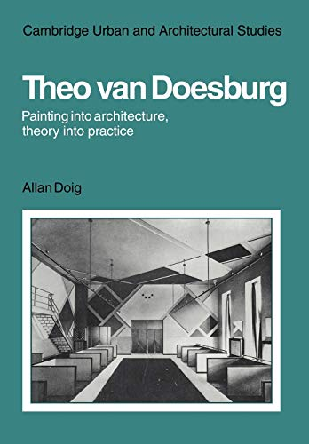 9780521129817: Theo Van Doesburg: Painting into Architecture, Theory into Practice (Cambridge Urban and Architectural Studies)