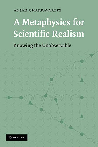 9780521130097: A Metaphysics for Scientific Realism: Knowing the Unobservable