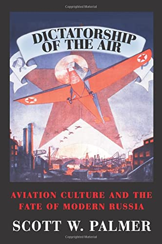 9780521130431: Dictatorship of the Air: Aviation Culture and the Fate of Modern Russia (Cambridge Centennial of Flight)