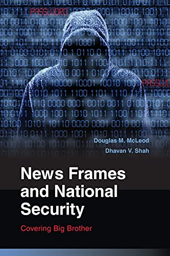 9780521130554: News Frames and National Security: Covering Big Brother (Communication, Society and Politics)