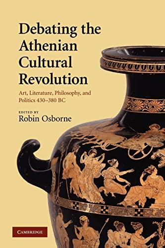9780521130585: Debating the Athenian Cultural Revolution: Art, Literature, Philosophy, and Politics 430-380 BC