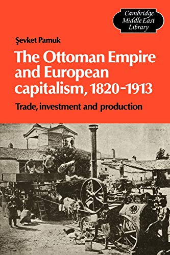 9780521130929: The Ottoman Empire and European Capitalism, 1820-1913: Trade, Investment and Production (Cambridge Middle East Library)