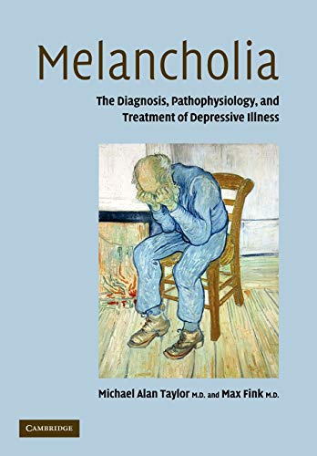 9780521131247: Melancholia: The Diagnosis, Pathophysiology and Treatment of Depressive Illness