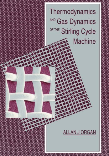 Thermodynamics and Gas Dynamics of the Stirling Cycle Machine: Organ, Allan J.