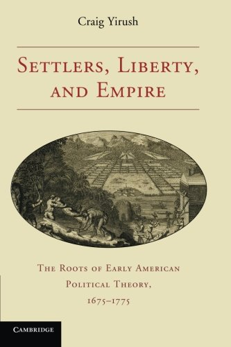 9780521132466: Settlers, Liberty, and Empire: The Roots of Early American Political Theory, 1675-1775