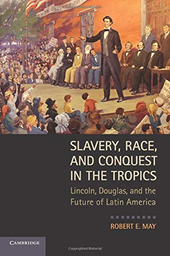 9780521132527: Slavery, Race, and Conquest in the Tropics: Lincoln, Douglas, and the Future of Latin America