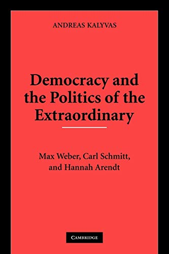 9780521133418: Democracy and the Politics of the Extraordinary: Max Weber, Carl Schmitt, and Hannah Arendt