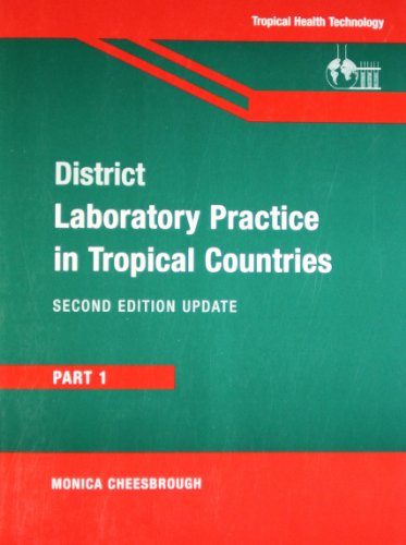 District Laboratory Practice in Tropical Countries: Part 1 (Second Edition): Monica Cheesbrough