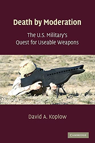 9780521135344: Death by Moderation: The U.S. Military's Quest for Useable Weapons