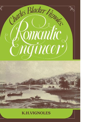 Charles Blacker Vignoles: Romantic Engineer: K. H. Vignoles