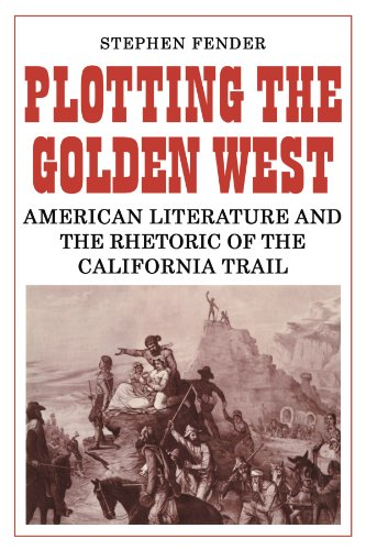 9780521135719: Plotting the Golden West: American Literature and the Rhetoric of the California Trail