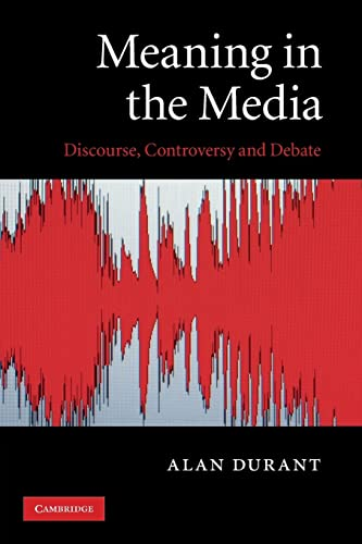 Meaning in the Media: Discourse, Controversy and: Durant, Alan