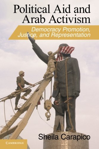 9780521136914: Political Aid and Arab Activism: Democracy Promotion, Justice, and Representation (Cambridge Middle East Studies)