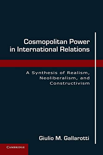 9780521138123: Cosmopolitan Power in International Relations: A Synthesis of Realism, Neoliberalism, and Constructivism
