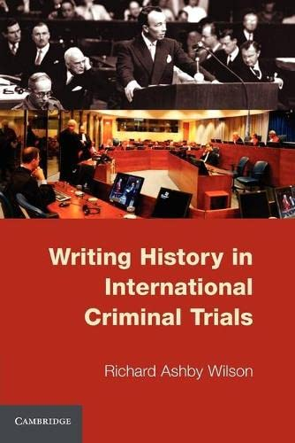 Writing History in International Criminal Trials: Judging History: Richard Ashby Wilson