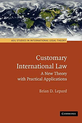9780521138727: Customary International Law: A New Theory with Practical Applications (ASIL Studies in International Legal Theory)