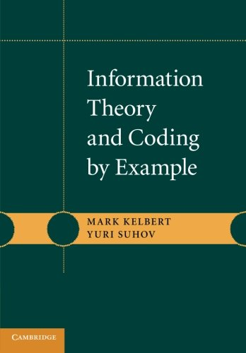 Information Theory and Coding by Example (Paperback): Mark Kelbert, Yuri Suhov, Michael Kelbert