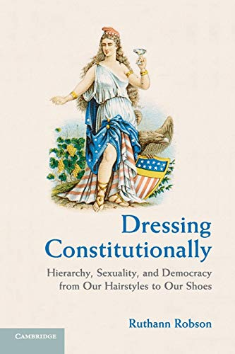 9780521140041: Dressing Constitutionally: Hierarchy, Sexuality, and Democracy from our Hairstyles to our Shoes