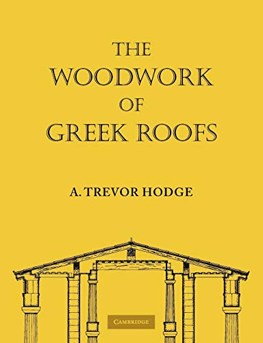 The Woodwork of Greek Roofs: A. Trevor Hodge