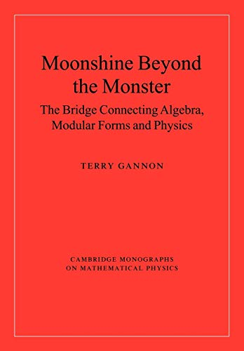 Moonshine Beyond the Monster: The Bridge Connecting Algebra, Modular Forms and Physics: Terry ...