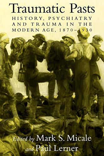 9780521142083: Traumatic Pasts: History, Psychiatry, and Trauma in the Modern Age, 1870-1930 (Cambridge Studies in the History of Medicine)
