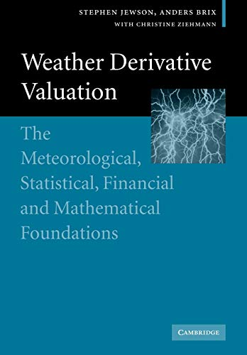 9780521142281: Weather Derivative Valuation: The Meteorological, Statistical, Financial and Mathematical Foundations
