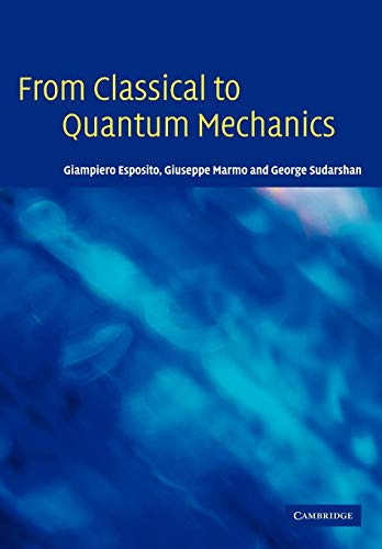 9780521143622: From Classical to Quantum Mechanics: An Introduction to the Formalism, Foundations and Applications