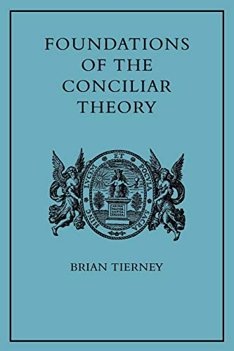 9780521143684: Foundations of the Conciliar Theory: The Contribution of the Medieval Canonists from Gratian to the Great Schism