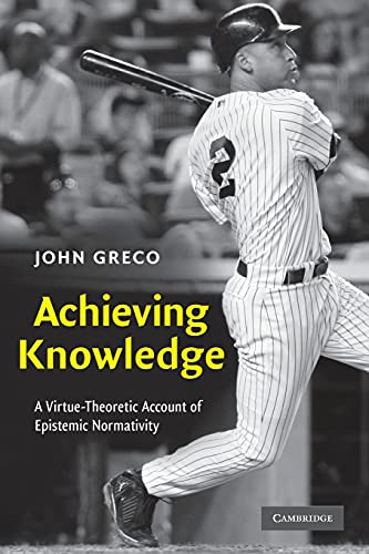 9780521144315: Achieving Knowledge: A Virtue-Theoretic Account of Epistemic Normativity