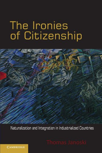 The Ironies of Citizenship: Naturalization and Integration in Industrialized Countries: Janoski, ...